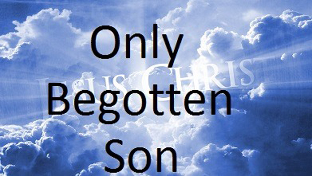 Only begotten son of God
